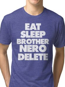 Eat Sleep Brother Nero Delete Tri-blend T-Shirt