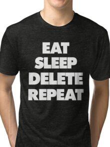 Eat Sleep Delete Repeat Tri-blend T-Shirt