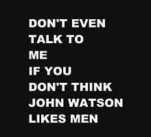 don't even talk to me if you don't think John Watson likes men - alternate Unisex T-Shirt