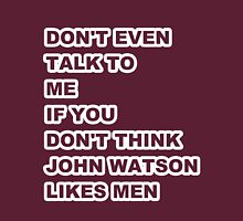 don't even talk to me if you don't think John Watson likes men - outline Unisex T-Shirt