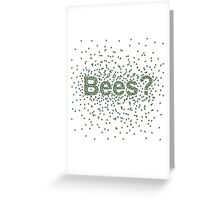 Bees? Greeting Card