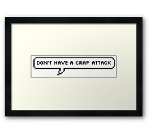 Don't Have A Crap Attack Framed Print