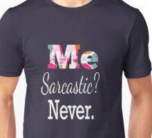 Me sarcastic? Never Unisex T-Shirt