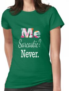 Me sarcastic? Never Womens Fitted T-Shirt