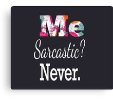 Me sarcastic? Never Canvas Print