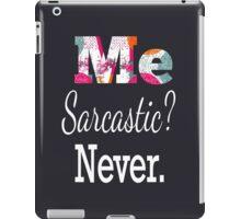 Me sarcastic? Never iPad Case/Skin