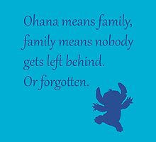 Ohana means family, family means nobody gets left behind. Or forgotten. - Stitch by galatria