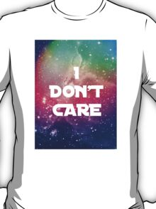 I Don't Care - in space! T-Shirt