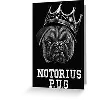Notorious P.U.G Greeting Card