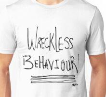 Wreckless Behaviour Unisex T-Shirt