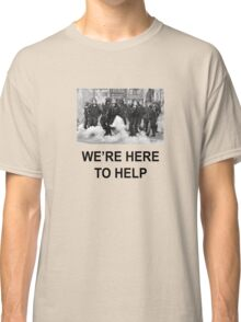 WE'RE HERE TO HELP Classic T-Shirt