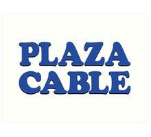 PLAZA CABLE Art Print