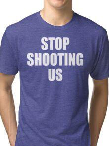 Stop Shooting Us - Black Lives Matter  Tri-blend T-Shirt
