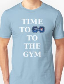 Pokemon GO-Time to GO to the gym Unisex T-Shirt