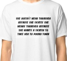 Thrasher - She Doesn't Wear Thrasher Because... Classic T-Shirt