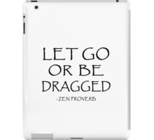 let go or be dragged iPad Case/Skin