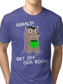 Gerald! Get off our Rock! Tri-blend T-Shirt