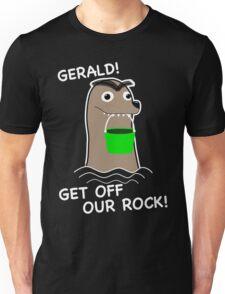 Gerald! Get off our Rock! Unisex T-Shirt