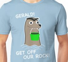 Gerald! Get off our Rock! Unisex T-Shirt