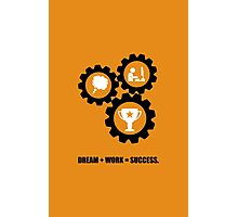 Dream + Work = Success Inspirational Quotes Photographic Print