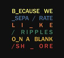 Because we separate - In Rainbows Unisex T-Shirt