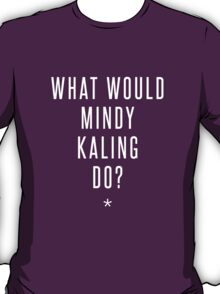 what would mindy kaling do? T-Shirt