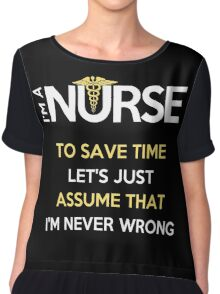 I'm A Nurse. To Save Time Let's Just Assume That I'm Never Wrong Chiffon Top