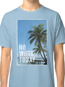 No Work Today Relax Tropical Palm Ocean Quote Print Classic T-Shirt