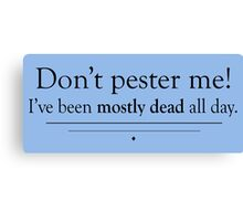 Mostly Dead All Day Canvas Print