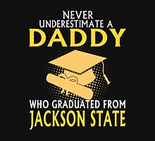 Dad - Never Underestimate A Daddy Who Graduated From Jackson State Unisex T-Shirt