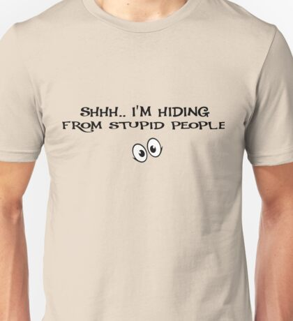 Shhh.. I'M Hiding From Stupid People Unisex T-Shirt