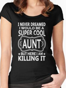 I Never Dreamed I Would Be A super Cool Aunt Women's Fitted Scoop T-Shirt