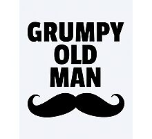 Grumpy Old Man Funny Quote Photographic Print
