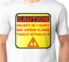 Funny Caution Object In T-Shirt  May Appear Closer Than It Actually Is Unisex T-Shirt