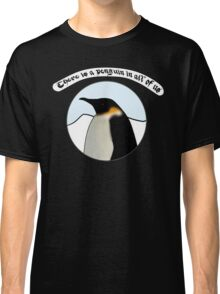 There is a Penguin in all of us Classic T-Shirt