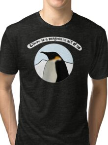 There is a Penguin in all of us Tri-blend T-Shirt