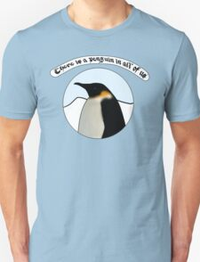 There is a Penguin in all of us Unisex T-Shirt