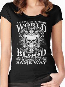 I Came Into this World Kicking and Screaming While Covered In Someone Else's Blood. And I Have No Problem With Going Out The Same Way. Women's Fitted Scoop T-Shirt