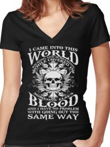 I Came Into this World Kicking and Screaming While Covered In Someone Else's Blood. And I Have No Problem With Going Out The Same Way. Women's Fitted V-Neck T-Shirt