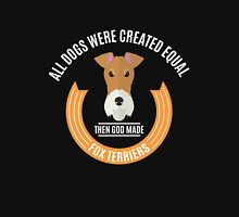 All Dogs Were Created Equal - Then God Made Fox Terriers Unisex T-Shirt
