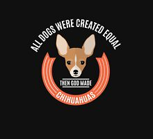 All Dogs Were Created Equal - Then God Made Chihuahuas Unisex T-Shirt