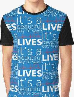 it's a beautiful day to save lives Graphic T-Shirt