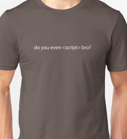 Do you even script bro? - Nerd / Code Shirt - Dark Unisex T-Shirt