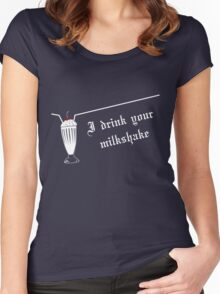 I Drink Your Milkshake Women's Fitted Scoop T-Shirt