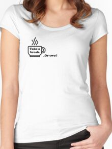 Take A Break... Or Two? Women's Fitted Scoop T-Shirt