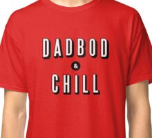DAD BOD AND CHILL Parody - Father's Day & Dad's Birthday Gift Classic T-Shirt