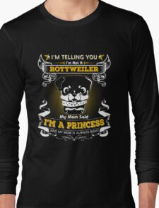 I'm Telling You I'm Not A Rottweiler My Mom Said I'm A Princess And My Mom Is Always Right Long Sleeve T-Shirt