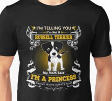 I'm Telling You I'm Not A Russell Terrier My Mom Said I'm A Princess And My Mom Is Always Right Unisex T-Shirt
