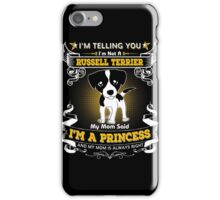 I'm Telling You I'm Not A Russell Terrier My Mom Said I'm A Princess And My Mom Is Always Right iPhone Case/Skin