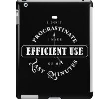 Efficient Use Of Last Minutes Procrastination iPad Case/Skin